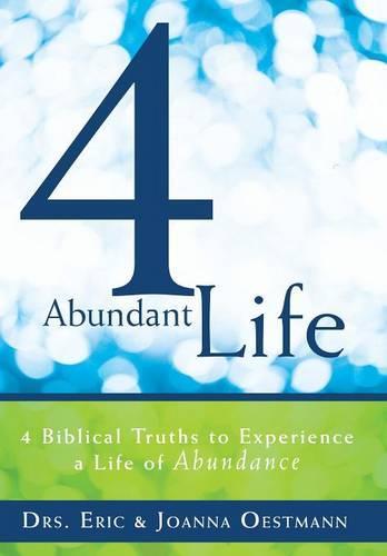 4 Abundant Life: 4 Biblical Truths to Experience a Life of Abundance (Hardback)