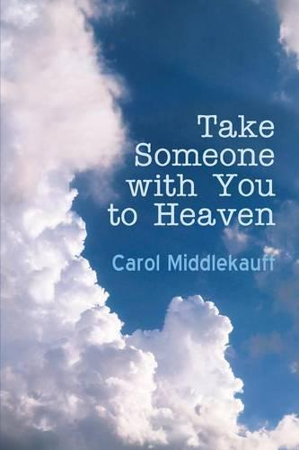 Take Someone with You to Heaven (Paperback)