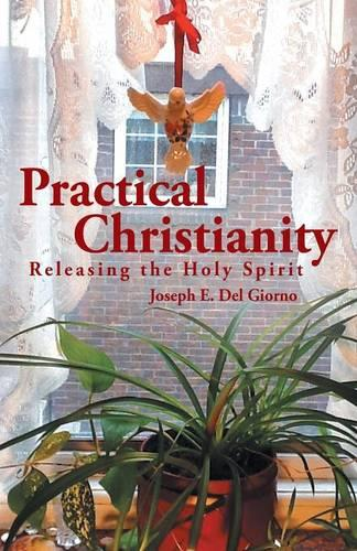 Practical Christianity: Releasing the Holy Spirit (Paperback)