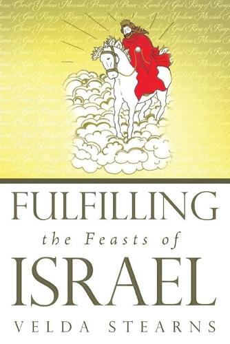 Fulfilling the Feasts of Israel (Paperback)