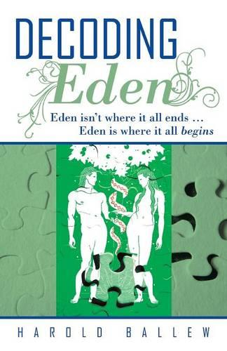 Decoding Eden: Eden Isn't Where it All Ends ... Eden is Where it All Begins (Paperback)