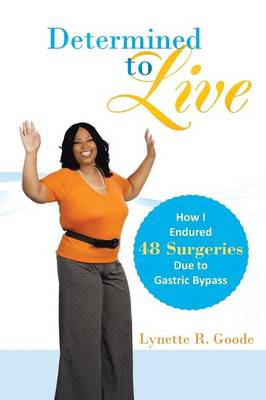 Determined to Live: How I Endured 48 Surgeries Due to Gastric Bypass (Paperback)
