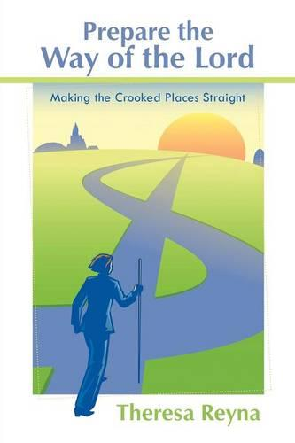 Prepare the Way of the Lord: Making the Crooked Places Straight (Paperback)