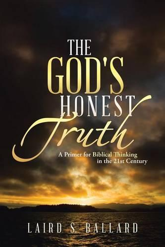 The God's Honest Truth: A Primer for Biblical Thinking in the 21st Century (Paperback)