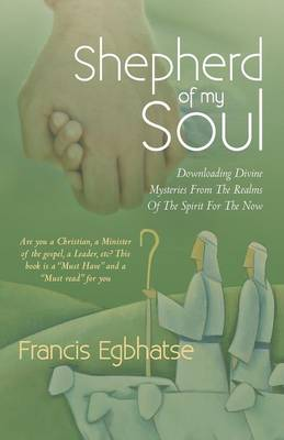 Shepherd of My Soul: Downloading Divine Mysteries from the Realms of the Spirit for the Now. (Paperback)