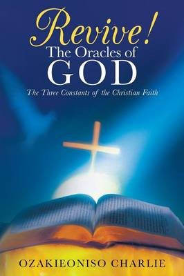 Revive! the Oracles of God: The Three Constants of the Christian Faith (Paperback)