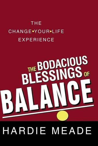 The Bodacious Blessings of Balance: The Change-Your-Life Experience (Hardback)