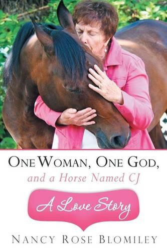 One Woman, One God, and a Horse Named CJ-A Love Story (Paperback)