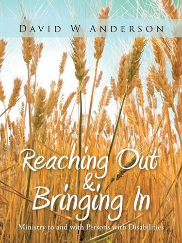 Reaching Out and Bringing In: Ministry to and with Persons with Disabilities (Paperback)