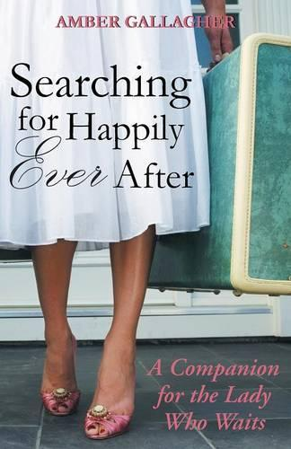 Searching for Happily Ever After: A Companion for the Lady Who Waits (Paperback)