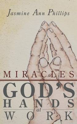 Miracles: God's Hands at Work (Paperback)