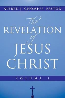 The Revelation of Jesus Christ: Volume 1 (Paperback)