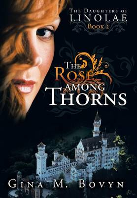 The Rose Among Thorns: The Daughters of Linolae Book 2 (Hardback)