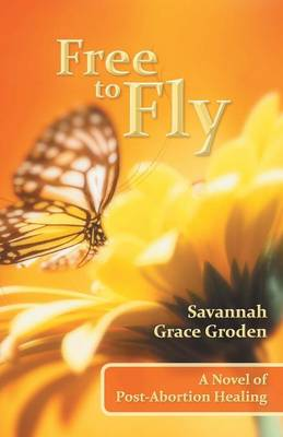 Free to Fly: A Novel of Post-Abortion Healing (Paperback)