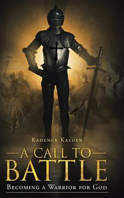 A Call to Battle: Becoming a Warrior for God (Hardback)