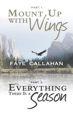 Part I Mount Up with Wings. Part II To Everything There Is a Season (Paperback)