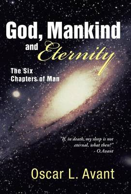 God, Mankind and Eternity: The Six Chapters of Man (Hardback)