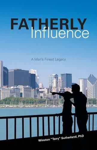 Fatherly Influence: A Man's Finest Legacy (Paperback)