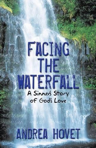 Facing the Waterfall: A Sinner's Story of God's Love (Paperback)