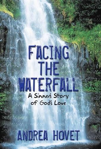 Facing the Waterfall: A Sinner's Story of God's Love (Hardback)