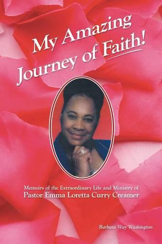My Amazing Journey of Faith: Memoirs of the Extraordinary Life and Ministry of Pastor Emma Loretta Curry Creamer (Paperback)