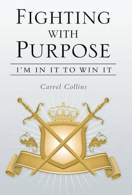 Fighting with Purpose: I'm in It to Win It (Hardback)