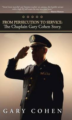 From Persecution to Service: The Chaplain Gary Cohen Story. (Hardback)
