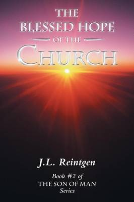 The Blessed Hope of the Church: Book #2 of the Son of Man Series (Paperback)
