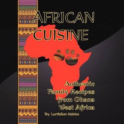 African Cuisine: Authentic Family Recipes from Ghana West Africa (Paperback)