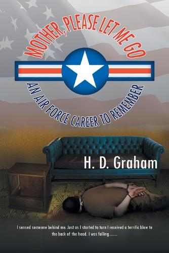 Mother, Please Let Me Go: An Air Force Career to Remember (Paperback)