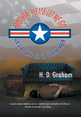 Mother, Please Let Me Go: An Air Force Career to Remember (Hardback)