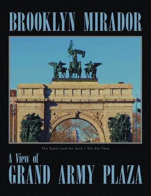 Brooklyn Mirador: History of Grand Army Plaza (Paperback)