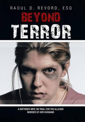 Beyond Terror: A Battered Wife on Trial for the Alleged Murder of Her Husband (Hardback)