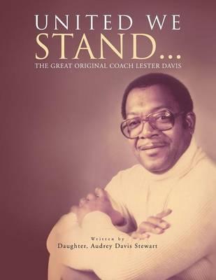 United We Stand...: The Great Original Coach Davis (Paperback)