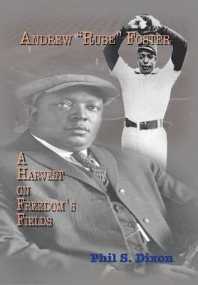 Andrew ''Rube'' Foster, a Harvest on Freedom's Fields (Hardback)
