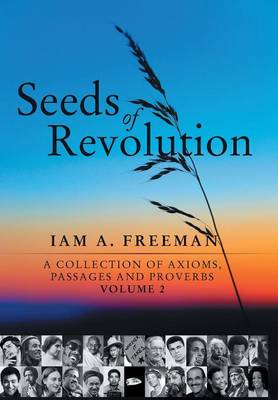 Seeds of Revolution: A Collection of Axioms, Passages and Proverbs, Volume 2 (Hardback)