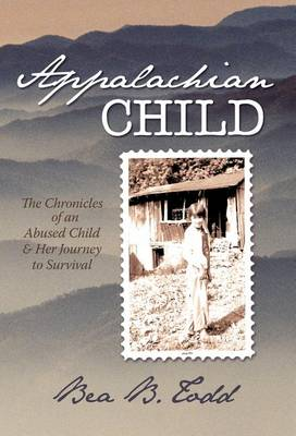 Appalachian Child: The Chronicles of an Abused Child and Her Journey to Survival (Hardback)