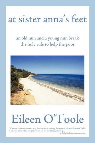 At Sister Anna's Feet: An Old Nun and a Young Nun Break the Holy Rule to Help the Poor (Paperback)