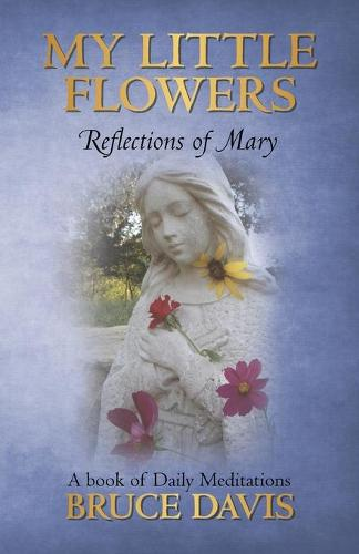 My Little Flowers: Reflections of Mary, a Book of Daily Meditations (Paperback)