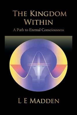 The Kingdom Within: A Path to Eternal Consciousness (Paperback)