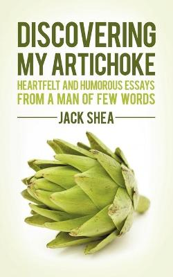 Discovering My Artichoke: Heartfelt and Humorous Essays from a Man of Few Words (Paperback)