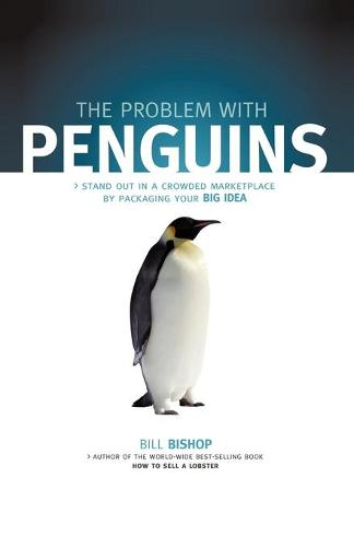 The Problem with Penguins: Stand Out in a Crowded Marketplace by Packaging Your Big Idea (Paperback)