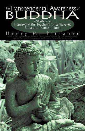 The Transcendental Awareness of Buddha: A Workbook for Interpreting the Teachings in Lankavatara Sutra and Diamond Sutra (Paperback)