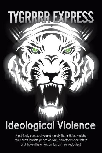 Ideological Violence: A Politically Conservative and Morally Liberal Hebrew Alpha Male Hunts Jihadists, Peace Activists, and Other Violent L (Paperback)