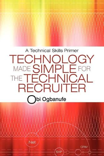 Technology Made Simple for the Technical Recruiter: A Technical Skills Primer (Paperback)
