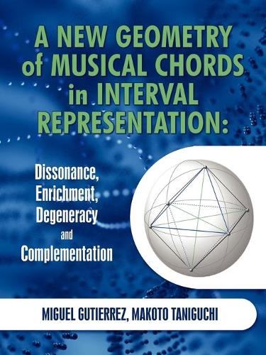 A New Geometry of Musical Chords in Interval Representation: Dissonance, Enrichment, Degeneracy and Complementation (Paperback)