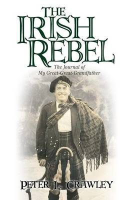 The Irish Rebel: The Journal of My Great-Great-Grandfather (Paperback)