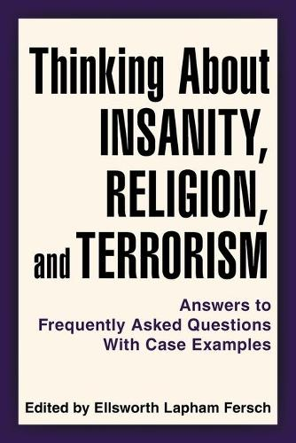 Thinking about Insanity, Religion, and Terrorism: Answers to Frequently Asked Questions with Case Examples (Paperback)