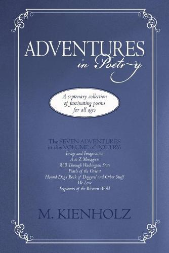 Adventures in Poetry: A Septenary Collection of Fascinating Poems for All Ages (Paperback)