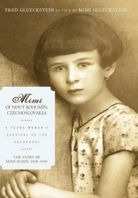 Mimi of Novy Bohumin, Czechoslovakia: A Young Woman's Survival of the Holocaust (Hardback)